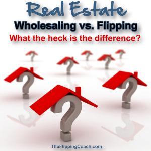 Real Estate Wholesaling vs Flipping