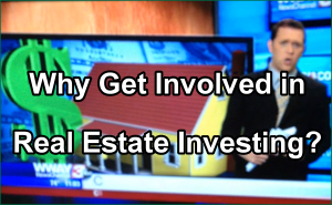 Why Should You Get Involved in Real Estate Investing