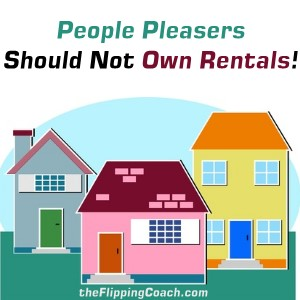 People Pleasers Should Not Own Rentals